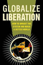 NEW Globalize Liberation: How to Uproot the System and Build a Better World