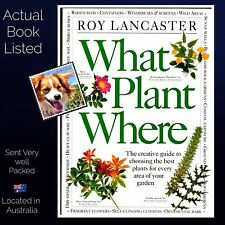 What Plant Where Roy Lancaster Creative Guide to Choosing The Best Plants HB