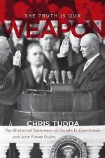 The Rhetorical Diplomacy of Dwight D. Eisenhower and John Foster Dulles: By C...