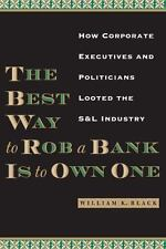 The Best Way to Rob a Bank Is to Own One: How Corporate Executives and Politicia