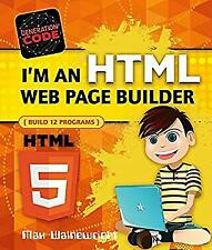 I'm an Html Web Page Builder: Build 12 Programs Generation Code Hardcover