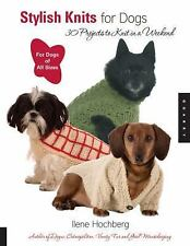 Stylish Knits for Dogs: 36 Projects to Knit in a Weekend, Ilene Hochberg