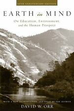 Earth in Mind : On Education, Environment, and the Human Prospect by David W. Or