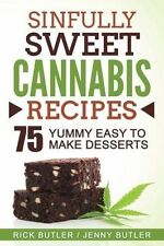 Sinfully Sweet Cannabis Recipes: 75 Yummy Easy To Make Desserts