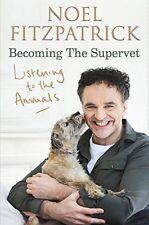 Listening to the Animals: Becoming The Supervet,Professor Noel Fitzpatrick