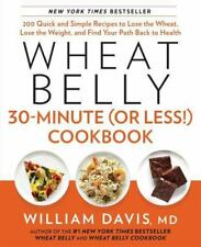 Wheat Belly 30-Minute (Or Less!) Cookbook : 200 Quick and Simple Recipes to Lose