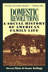 Domestic Revolutions : A Social History of American Family Life, Paperback by...