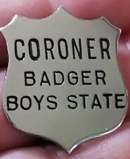 RARE VINTAGE ORIGINAL CORONER BADGER BOYS STATE WISCOSNSIN BADGE OBSOLETE PIN WI