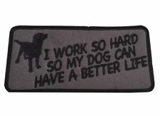 Dog Lovers I Work So Hard So My Dog Can Have A Better Life Iron On Patch