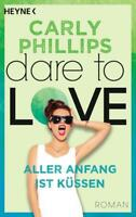 Aller Anfang ist küssen / Dare to Love Bd. 7 von Carly Phillips (2017,...