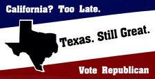 Wholesale Lot of 6 California? Too Late Texas Still Great Vote Republican Decals