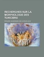 Recherches Sur La Morphologie Des Tuniciers by Beneden, Douard Van, Beneden, Ed