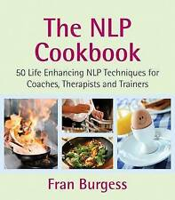 NLP Cookbook: 50 Life Enhancing Recipes for Coaches, Therapists and Trainers