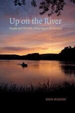 Up on the River: People and Wildlife of the Upper Mississippi (Bur Oak Book)
