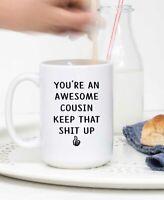 You Are An Awesome Cousin Keep That Sh*t Up Mug Funny Mug Funny Gift Cousin Mug
