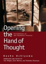 Opening the Hand of Thought : Foundations of Zen Buddhist Practice by Jisho War…