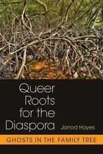 Queer Roots for the Diaspora : Ghosts in the Family Tree by Jarrod Hayes...