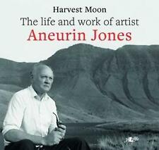 Harvest Moon : The Life and Work of Artist Aneurin Jones by Aneurin Jones