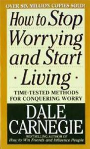 How to Stop Worrying and Start Living by Carnegie, Dale