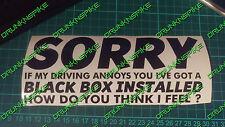 SORRY  IF MY DRIVING ANNOYS YOU BLACK BOX INSTALLED FUNNY CAR STICKER JDM DUB