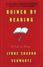 Ruined by Reading : A Life in Books by Lynne Sharon Schwartz : New
