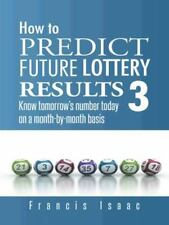 How to Predict Future Lottery Results Book 3 : Know Tomorrow's Number Today...