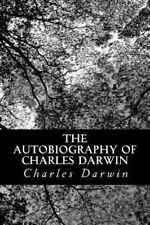 The Autobiography of Charles Darwin : From the Life and Letters of Charles...