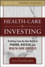 Health-Care Investing: Profiting from the New World of Pharma, Biotech, and Heal