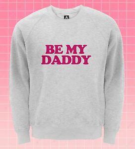 Be My Daddy Sweatshirt Sugar Gay Pride LGBT Jumper Masc Dom Twink Bottom Top