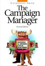 The Campaign Manager : Running and Winning Local Elections
