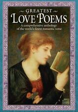 Greatest Love Poems: A Comprehensive Anthology of the World's Finest Romantic Ve