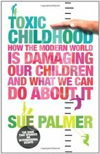 TOXIC CHILDHOOD - SUE PALMER -  BRAND NEW PAPERBACK