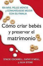Como Criar Bebes y Preservar el Matrimonio : Ria Mas, Pelee Menos y...