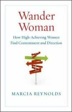 Wander Woman : How High-Achieving Women Find Contentment and Direction by...