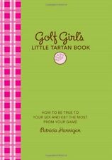 Golf Girls Little Tartan Book: How to Be True to Your Sex and Get the Most from