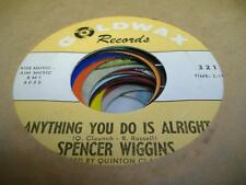 Soul 45 SPENCER WIGGINS Anything You Do Is Alright on Goldwax