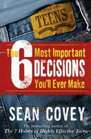 The 6 Most Important Decisions Youll Ever Make: A Guide for Teens by Sean Covey