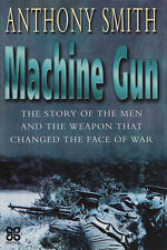 MACHINE GUN: The Men and the Weapon that Changed War by A. Smith 2002 HC 1Ed