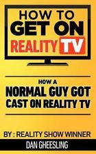How to Get on Reality TV: How a Normal Guy Got Cast on Reality TV : The Four...
