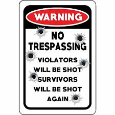 No Trespassing Sign Warning Violators Will Be Shot Survivors Will Be Shot Again