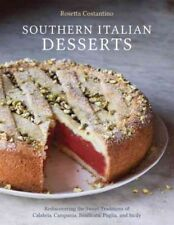 Southern Italian Desserts : Rediscovering the Sweet Traditions of Calabria, C...