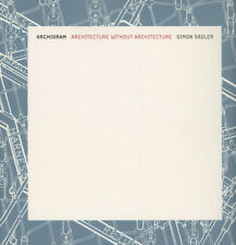 Simon Sadler / Archigram Architecture without Architecture 2005 Later printing