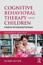 Cognitive Behavioral Therapy with Children: A Guide for the Community Practition