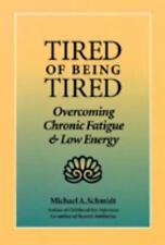 Tired of Being Tired: Overcoming Chronic Fatigue and Low Energy Schmidt Ph.D, M