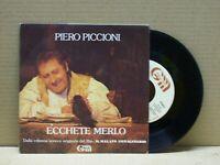 PIERO PICCIONI - ECCHETE MERLO - 45 RPM - GENERAL MUSIC 1980