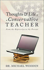 NEW Thoughts and Life of a Conservative Teacher by Dr. Michael Wooden