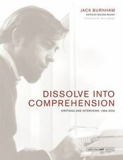 Dissolve into Comprehension: Writings and Interviews, 1964-2004 (Writing Art), B