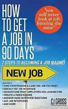 How to Get a Job in 90 Days by C. J. Gross (2014, Paperback)