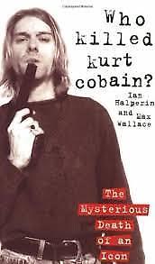 Who Killed Kurt Cobain? : The Mysterious Death of an Icon Hardcover Ian Halperin