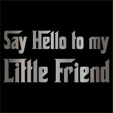 Say Hello to my Little Friend Decal / Sticker -Choose Size & Color- Scarface